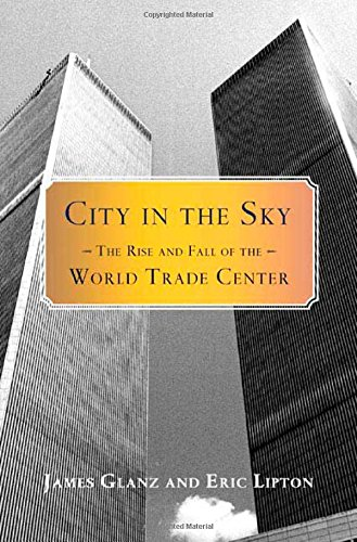 City in the Sky : The Rise and Fall of the World Trade Center by James Glanz, Eric Lipton