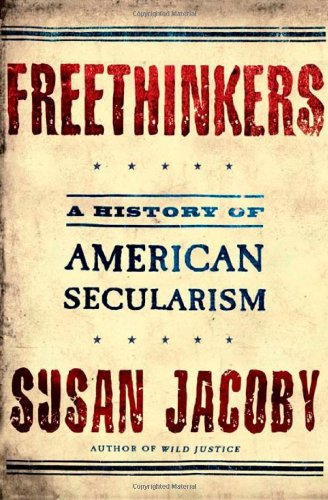 Freethinkers: A History of American Secularism, by Jacoby, S.