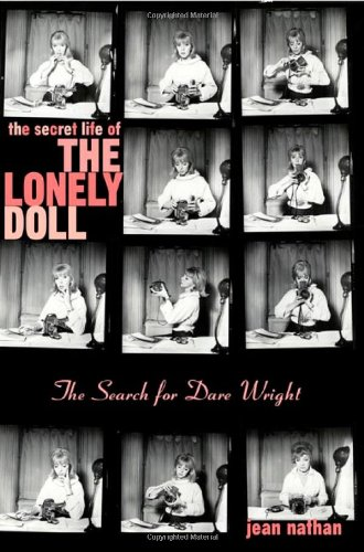 The Secret Life of the Lonely Doll: The Search for Dare Wright, Nathan, Jean