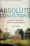 Absolute Convictions : My Father, a City, and the Conflict that Divided America