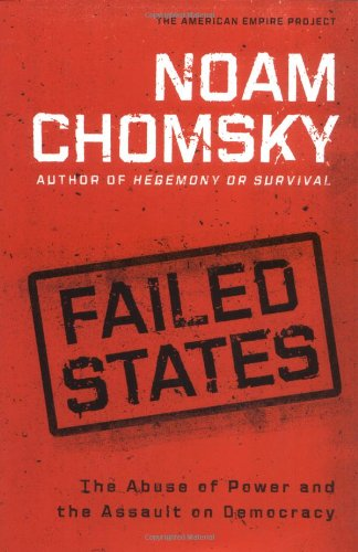 Failed States: The Abuse of Power and the Assault on Democracy (American Empire Project), Chomsky, Noam