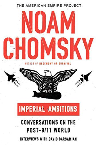 Imperial Ambitions: Conversations on the Post-9/11 World (American Empire Project), Chomsky, Noam; Barsamian, David