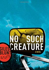No Such Creature by Giles Blunt