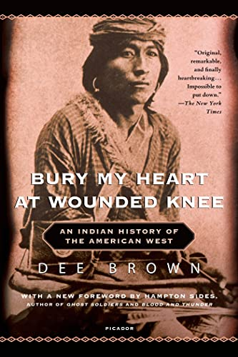 Bury My Heart at Wounded Knee: An Indian History of the American West, by Brown, Dee
