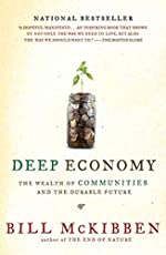 Deep Economy: The Wealth of Communities and the Durable Future by Bill McKibben