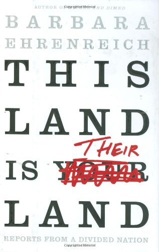 This Land Is Their Land: Reports from a Divided Nation, Ehrenreich, Barbara