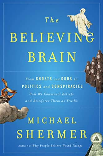 The Believing Brain: From Ghosts and Gods to Politics and Conspiracies, by Shermer, M.