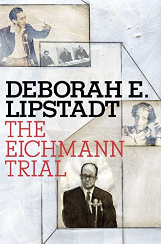 The Eichmann Trial, by Lipstadt, D.