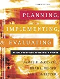 Planning, Implementing, and Evaluating Health Promotion Programs : A Primer (4th Edition)