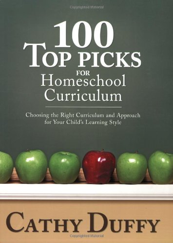 100 Top Picks for Homeschool Curriculum: Choosing the Right Curriculum and Approach for Your Child's Learning Style, Duffy, Cathy