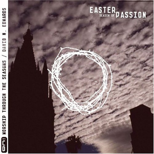 Easter: Season of Passion [With CD] (Worship Through the Seasons), Edwards, David M.