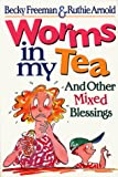 Click to read reviews or buy Worms in My Tea : And Other Mixed Blessings