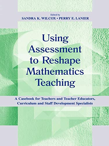 PDF Using Assessment To Reshape Mathematics Teaching A Casebook for Teachers and Teacher Educators Curriculum and Staff Development Specialists Studies in Mathematical Thinking and Learning Series