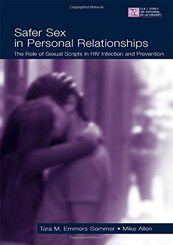 Safer Sex in Personal Relationships: The Role of Sexual Scripts in HIV Infection and Prevention (LEA's Series on Personal Relationships)