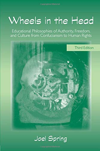 Wheels in the Head: Educational Philosophies of Authority, Freedom, and Culture from Confucianism to Human Rights (Sociocultural, Political, and Historical Studies in Education), Spring, Joel