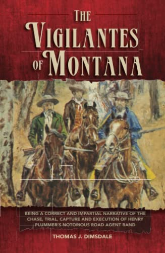 The Vigilantes of Montana, Or Popular Justice in the Rocky Mountains, Dimsdale, Thomas J.