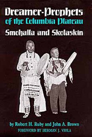 Dreamer-Prophets of the Columbia Plateau: Smohalla and Skolaskin (Civilization of the American Indian), Ruby, Robert H.; Brown, John A.