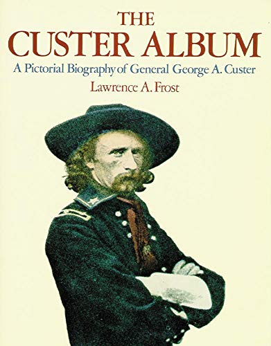 The Custer Album: A Pictorial Biography of George Armstrong Custer, Frost, Lawrence A.