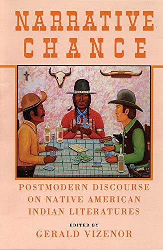 Narrative Chance: Postmodern Discourse on Native American Indian Literatures (American Indian Literature and Critical Studies Series)