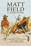 Matt Field on the Santa Fe Trail (American Exploration and Travel Series), Field, Matthew C.; Porter, Clyde; Porter, Mae Reed