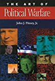 Book Cover: The Art Of Political Warfare by John J., Jr. Pitney