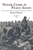 Never Come to Peace Again. Pontiac's Uprising and the Fate of the British Empire in North America