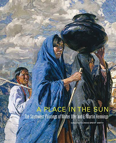 A Place in the Sun: The Southwest Paintings of Walter Ufer and E. Martin Hennings (The Charles M. Russell Center Series on Art and Photography of the American West) - Thomas Brent SmithChristoph Heinrich