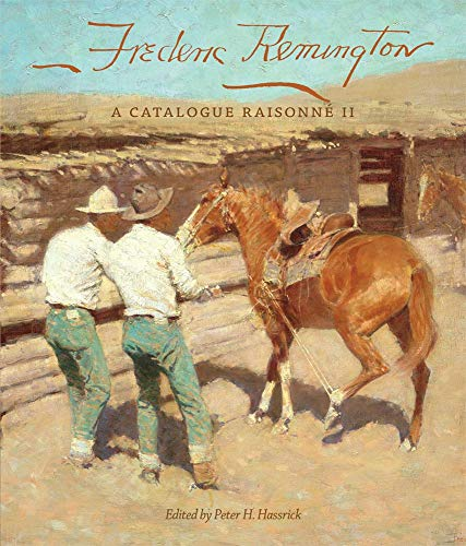 Frederic Remington: A Catalogue Raisonné II (The Charles M. Russell Center Series on Art and Photography of the American West) - Peter H. Hassrick, Bruce B. Eldredge
