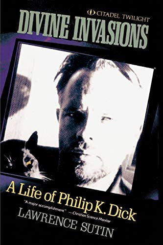 Divine Invasions: A Life of Philip K. Dick, Sutin, Lawrence