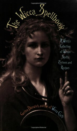 The Wicca Spellbook: A Witch's Collection of Wiccan Spells, Potions, and Recipes, Dunwich, Gerina
