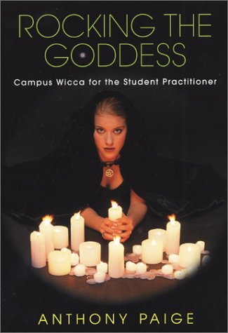 Rocking The Goddess: Campus Wicca for the Student Practitioner, Paige, Anthony