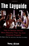 The Layguide: How to Seduce Women More Beautiful Than You Ever Dreamed Possible No Matter What You.. Tony Clink