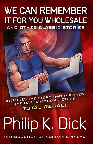 We Can Remember It for You Wholesale (Movie Tie-In): and Other Classic Stories by Philip K. Dick, Dick, Philip K.
