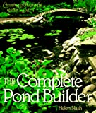 The Complete Pond Builder : Creating a Beautiful Water Garden