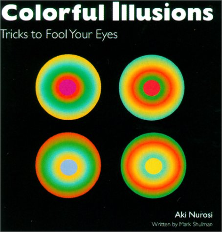 Colorful Illusions: Tricks to Fool Your Eyes, Nurosi, Aki; Shulman, Mark