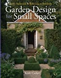 Garden Design for Small Spaces: From Backyards to Balconies to Rooftops  Keith Corlett