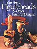 Carving Figureheads & Other Nautical Designs by Alan Bridgewater, Gill Bridgewater (Contributor)
