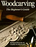 Woodcarving: The Beginner\'s Guide