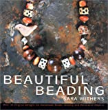 Beautiful Beading: Over 30 Original Designs for Homemade Beads, Jewelry and Decorative Objects