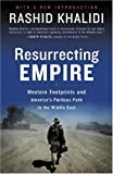 Resurrecting Empire: Western Footprints and America's Perilous Path in the Middle East Rashid Khalidi