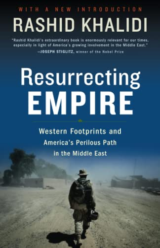 Resurrecting Empire: Western Footprints and America's Perilous Path in the Middle East, Khalidi, Rashid