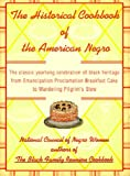 The Historical Cookbook of the American Negro : The Classic Year-Round Celebration of Black Heritage from Emancipation Proclamation Breakfast Cake to Wandering Pilgrim's Stew