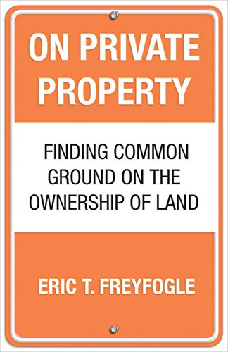 On Private Property: Finding Common Ground on the Ownership of Land, Freyfogle, Eric