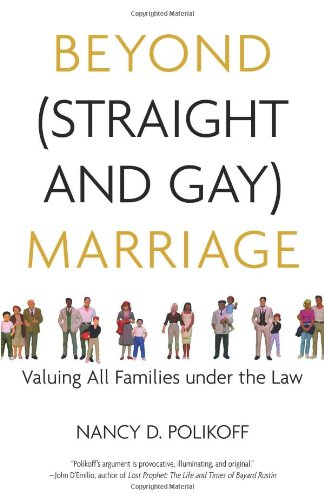 Beyond straight and gay marriage : valuing all families under the law ...