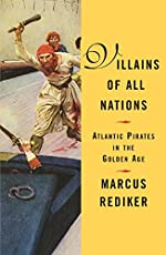 Villains of All Nations: Atlantic Pirates in the Golden Age by Marcus Rediker