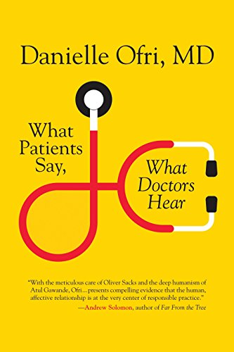 What patients say, what doctors hear : what doctors say, what patients hear / Danielle Ofri.