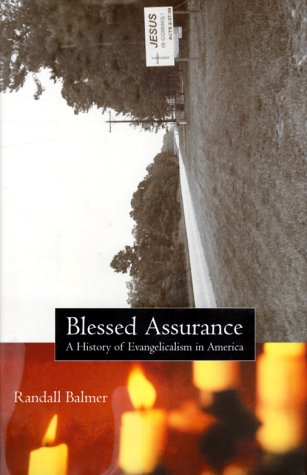 Blessed Assurance: A History of Evangelicalism in America, Randall Balmer