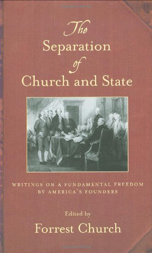 The Separation of Church and State: Writings on a Fundamental Freedom by America&#8217;s Founders, by Church, F.  (Ed.)