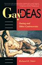 Gay Ideas: Outing and Other Controversies by Richard Mohr ...