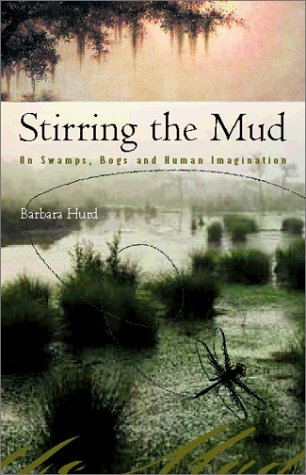 Stirring the Mud: On Swamps, Bogs and Human Imagination, Hurd, Barbara